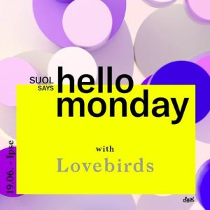 Lovebirds @ SUOL presents HELLO MONDAY 19.06.17 Artwork