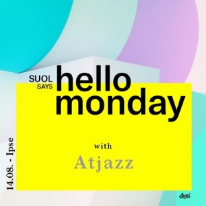 Atjazz @ Suol says hello monday Open Air (14.08.17 Ipse) Artwork
