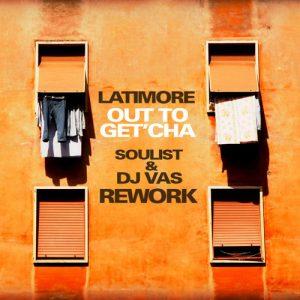 LATIMORE – Out To Get'cha (Soulist & DJ Vas Rework) Artwork