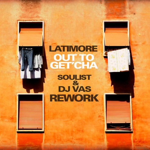 "Latimore ""Out To Get'cha"" (Soulist & Dj Vas Rework)"