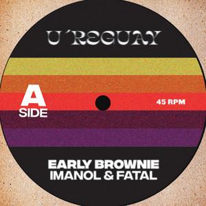 Imanol & Fatal – Early Brownie
