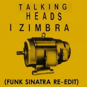 Talking Heads – I Zimbra (Funk Sinatra Re-Dub) Artwork